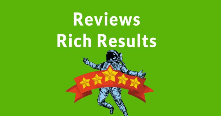 Google更新评论Rich Results  - 检查您的结构化数据