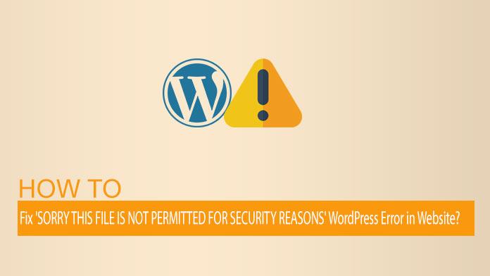 """如何修复网站上的""""抱歉,该文件不允许用于安全原因"""" WordPress错误?"""