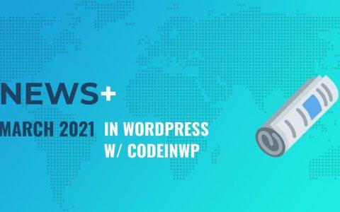 WordPress 5.7,Gutenberg 10.0,New Elementor Pro定价中的功能?️2021年3月带有CodeinWP的WordPress新闻