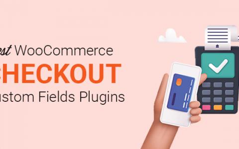 7个最佳WooCommerce Checkout自定义字段插件